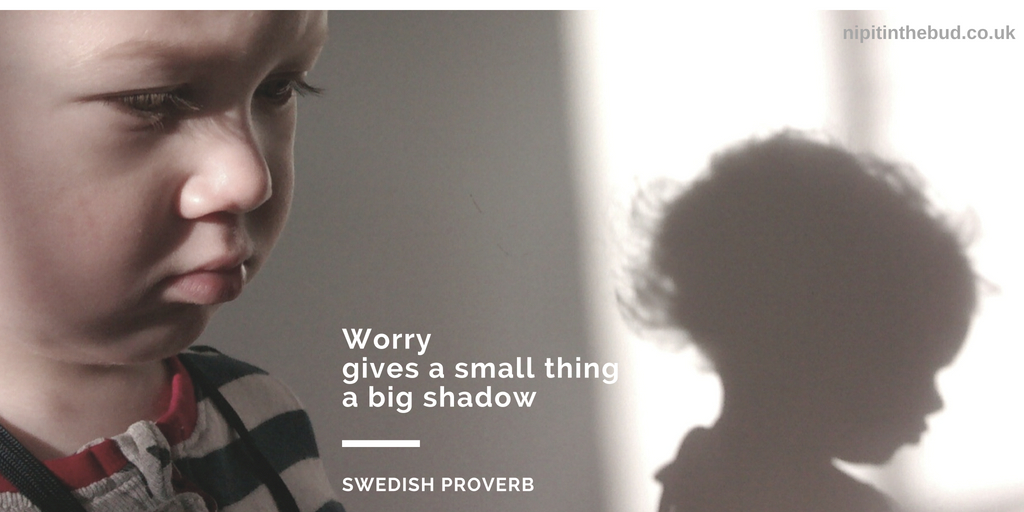 Worry gives a small thing a big shadow